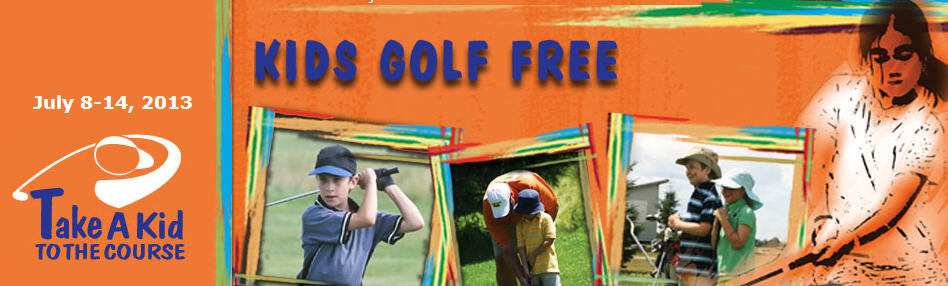 Kids Golf Free Take a Kid to the Course Week (July 8-14, 2013)
